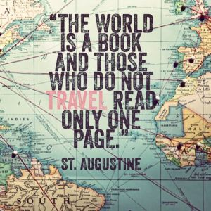 The World is a Book & those who do not travel read only one page.